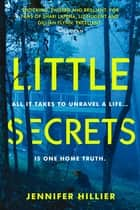 Little Secrets - 'For fans of Shari Lapena, Liz Nugent and Gillian Flynn' Will Dean, author of Dark Pines ebook by Jennifer Hillier