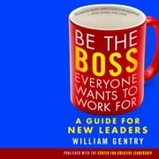 Be the Boss Everyone Wants to Work For - A Guide for New Leaders Audiolibro by William Gentry
