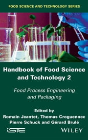 Handbook of Food Science and Technology 2 - Food Process Engineering and Packaging ebook by Romain Jeantet, Thomas Croguennec, Pierre Schuck,...
