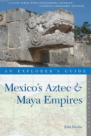 Explorer's Guide Mexico's Aztec & Maya Empires (Explorer's Complete) ebook by Zain Deane