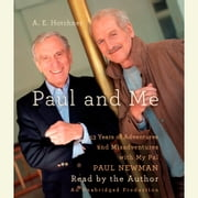 Paul and Me - Fifty-three Years of Adventures and Misadventures with My Pal Paul Newman audiobook by A.E. Hotchner