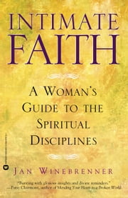 Intimate Faith - A Womans Guide to the Spiritual Disiplines ebook by Jan Winebrenner