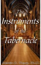 The Instruments of the Tabernacle ebook by Dr. Martin G Tharp PhD