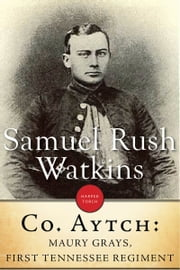 Company Aytch - Or, a Side Show of the Big Show ebook by Samuel R. Watkins