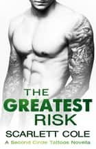 The Greatest Risk ebook by Scarlett Cole
