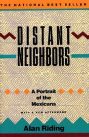 Distant Neighbors - A Portrait of the Mexicans ebook by Alan Riding