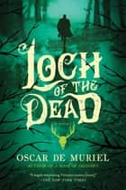 Loch of the Dead: A Novel ebook by Oscar de Muriel