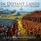 In Distant Lands - A Short History of the Crusades audiobook by Lars Brownworth