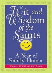 Wit and Wisdom of the Saints ebook by Hebert, Victoria