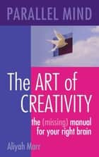 Parallel Mind, The Art of Creativity ebook by Aliyah Marr