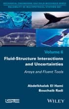 Fluid-Structure Interactions and Uncertainties ebook by Abdelkhalak El Hami,Bouchaib Radi