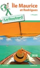 Guide du Routard Ile Maurice et Rodrigues 2018 - + plongées ebook by Collectif
