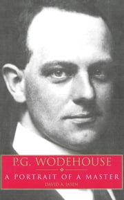 P.G. Wodehouse A Portrait Of A Master ebook by David A Jasen
