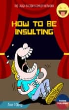 How to be Insulting ebook by Jeo King