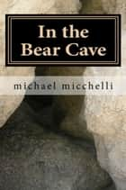 In the Bear Cave ebook by Michael Micchelli