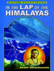In the Lap of the Himalayas: Holy Wanderings ebook by Swami Akhandananda