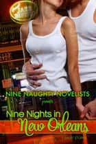 Nine Naughty Novelists Present: 9 Nights in New Orleans ebook by Nine Naughty Novelists