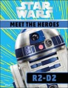 Star Wars Meet the Heroes R2-D2 ebook by Emma Grange