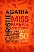 Miss Marple – Miss Marple and Mystery: The Complete Short Stories (Miss Marple) ebook by Agatha Christie