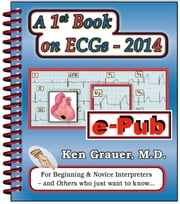 A 1st Book on ECGs-2014 - An Introductory Book on ECG Interpretation ebook by Ken Grauer
