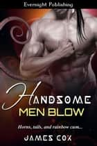 Handsome Men Blow ebook by James Cox