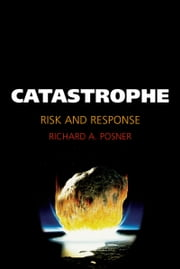 Catastrophe: Risk and Response ebook by Richard A. Posner