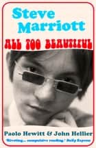 Steve Marriott - All Too Beautiful ebook by Paolo Hewitt
