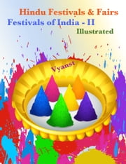 Festivals of India : Hindu Festivals & Fairs Part 2 (Illustrated) ebook by Vyanst