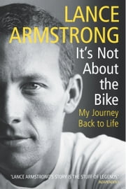 It's Not About The Bike - My Journey Back to Life eBook by Lance Armstrong