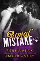 Royal Mistake #4 ebook by Renna Peak, Ember Casey