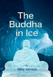 The Buddha In Ice ebook by Mike Johnson