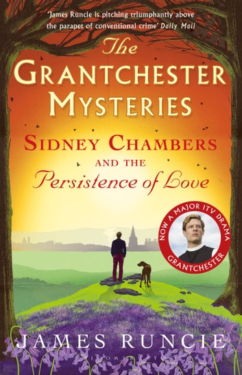 Sidney Chambers and The Persistence of Love - Grantchester Mysteries 6 ebook by James Runcie