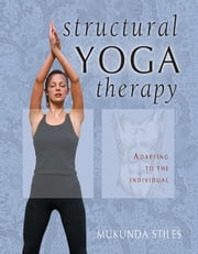 Structural Yoga Therapy - Adapting to the Individual ebook by Mukunda Stiles