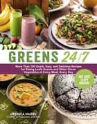 Greens 24/7 - More Than 100 Quick, Easy, and Delicious Recipes for Eating Leafy Greens and Other Green Vegetables at Every Meal, Every Day ebook by Jessica Nadel