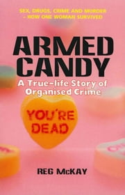 Armed Candy - A True-Life Story of Organised Crime ebook by Reg McKay