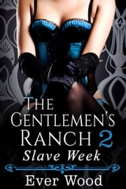 The Gentlemen's Ranch: Slave Week ebook by Ever Wood