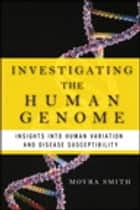 Investigating the Human Genome - Insights into Human Variation and Disease Susceptibility 電子書 by Moyra Smith