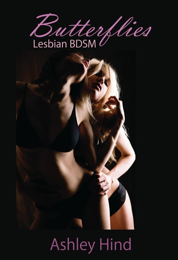 Butterflies: Lesbian BDSM ebook by Ashley Hind