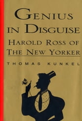 Genius in Disguise - Harold Ross of The New Yorker ebook by Thomas Kunkel