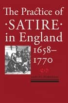 The Practice of Satire in England, 1658–1770 ebook by Ashley Marshall