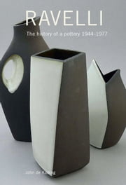 Ravelli - The history of a pottery 1944 - 1977 ebook by John de Koning