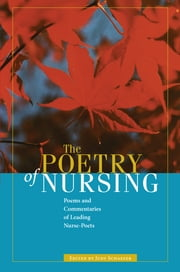 The Poetry of Nursing - Poems and Commentaries of Leading Nurse-Poets ebook by Judy Schaefer