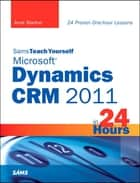 Sams Teach Yourself Microsoft Dynamics CRM 2011 in 24 Hours ebook by Anne Stanton