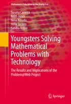 Youngsters Solving Mathematical Problems with Technology - The Results and Implications of the Problem@Web Project ebook by Susana Carreira, Keith Jones, Nélia Amado,...