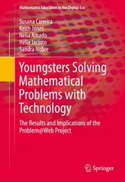 Youngsters Solving Mathematical Problems with Technology - The Results and Implications of the Problem@Web Project ebook by Susana Carreira,Keith Jones,Nélia Amado,Hélia Jacinto,Sandra Nobre