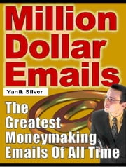 Million Dollar Emails - The Gre ebook by Yanik Silver