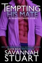 Tempting His Mate ebook by Katie Reus, Savannah Stuart