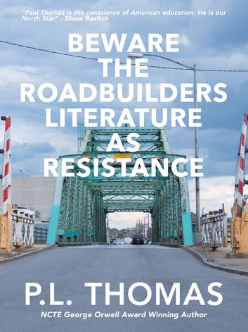 Beware the Roadbuilders: Literature as Resistance ebook by P.L. Thomas