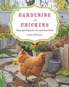 Gardening with Chickens - Plans and Plants for You and Your Hens ebook by Lisa Steele