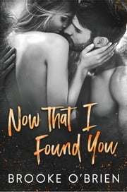 Now That I Found You ebook by Brooke O'Brien